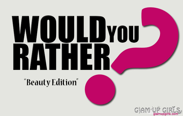Tag Post: Would You Rather? Beauty Edition